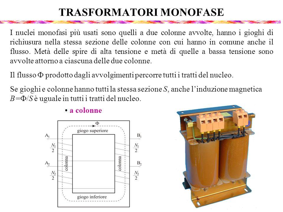 TRASFORMATORI MONOFASE I nuclei monofasi più usati sono quelli a due colonne avvolte, hanno i gioghi di richiusura nella stessa sezione delle colonne