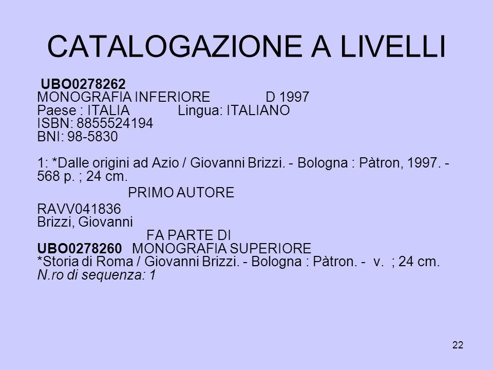 22 CATALOGAZIONE A LIVELLI UBO0278262 MONOGRAFIA INFERIORE D 1997 Paese : ITALIA Lingua: ITALIANO ISBN: 8855524194 BNI: 98-5830 1: *Dalle origini ad A
