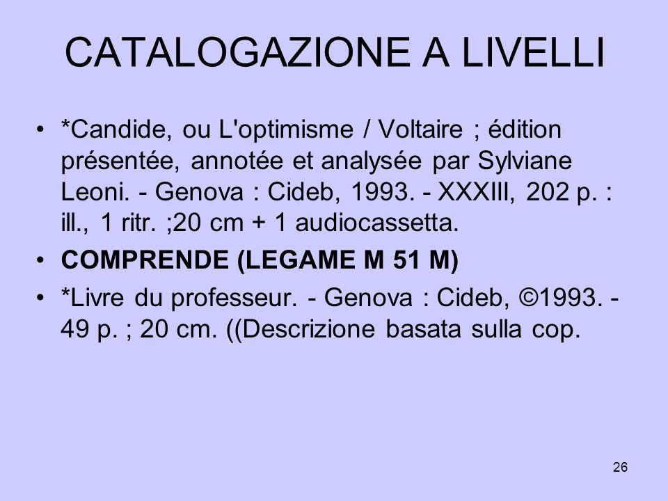 26 CATALOGAZIONE A LIVELLI *Candide, ou L'optimisme / Voltaire ; édition présentée, annotée et analysée par Sylviane Leoni. - Genova : Cideb, 1993. -