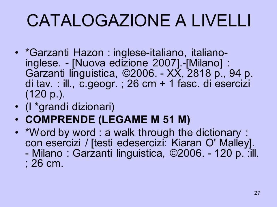 27 CATALOGAZIONE A LIVELLI *Garzanti Hazon : inglese-italiano, italiano- inglese. - [Nuova edizione 2007].-[Milano] : Garzanti linguistica, ©2006. - X
