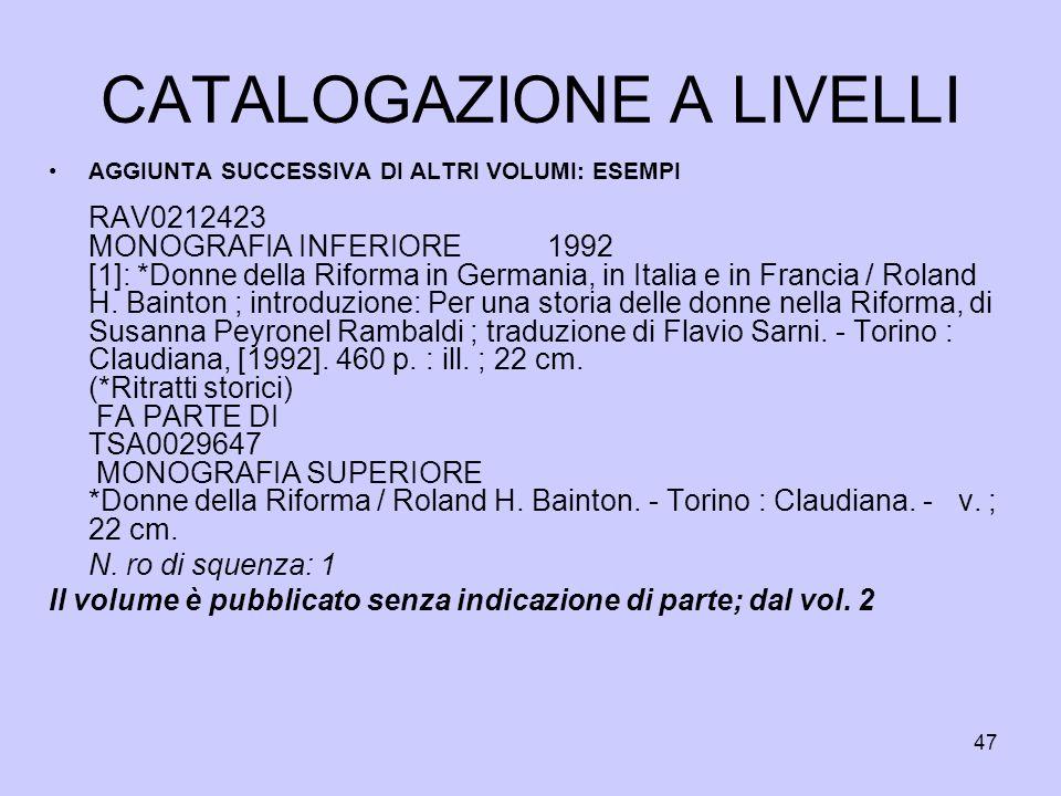 47 CATALOGAZIONE A LIVELLI AGGIUNTA SUCCESSIVA DI ALTRI VOLUMI: ESEMPI RAV0212423 MONOGRAFIA INFERIORE 1992 [1]: *Donne della Riforma in Germania, in