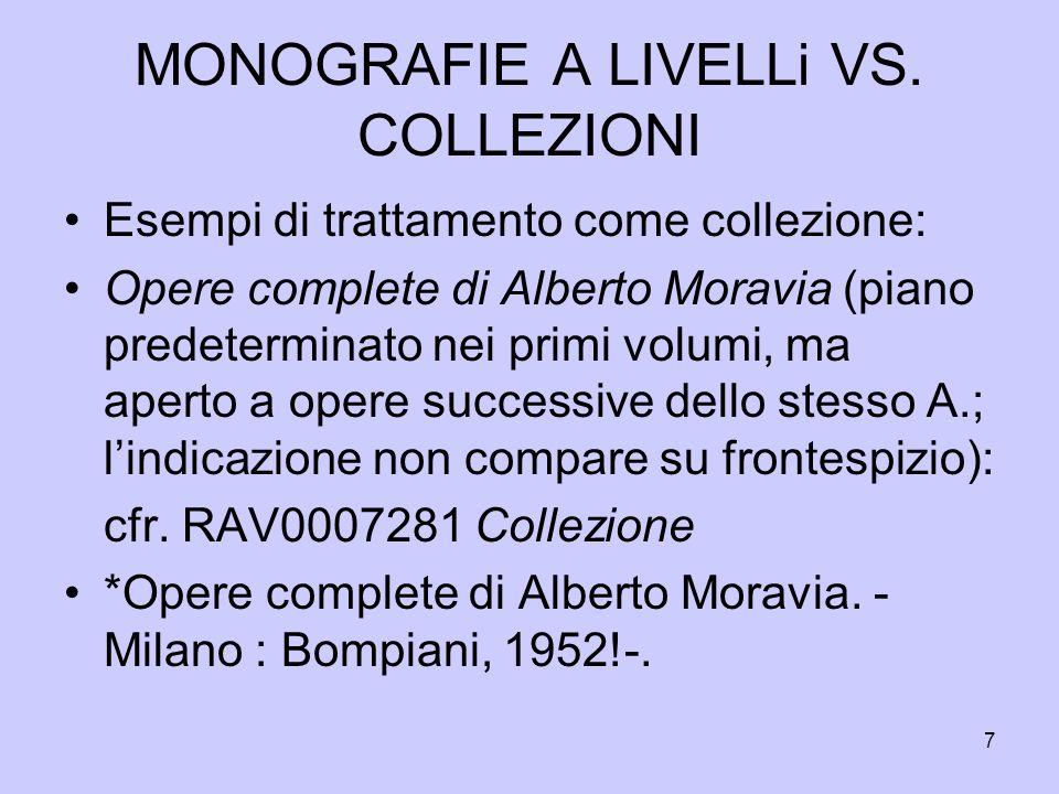 7 MONOGRAFIE A LIVELLi VS. COLLEZIONI Esempi di trattamento come collezione: Opere complete di Alberto Moravia (piano predeterminato nei primi volumi,