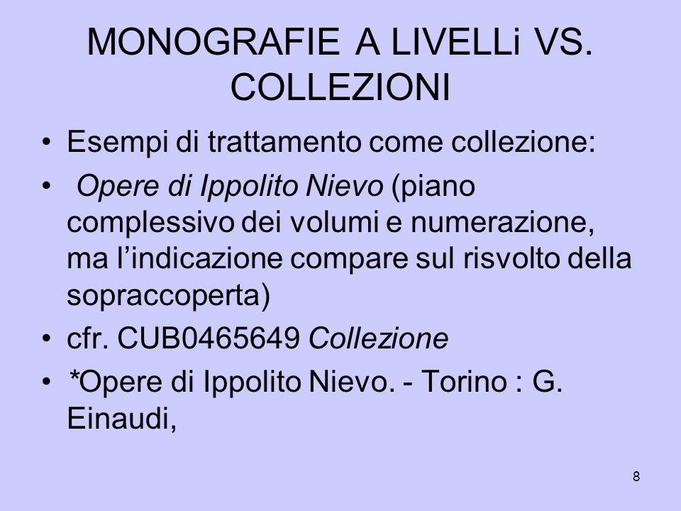 8 MONOGRAFIE A LIVELLi VS. COLLEZIONI Esempi di trattamento come collezione: Opere di Ippolito Nievo (piano complessivo dei volumi e numerazione, ma l
