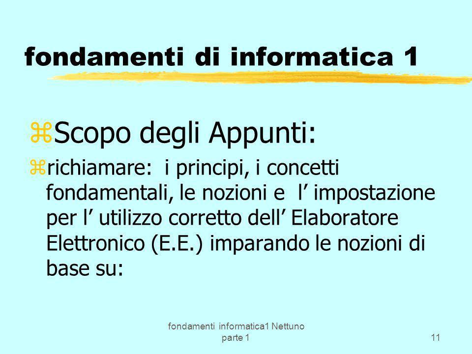 fondamenti informatica1 Nettuno parte 111 fondamenti di informatica 1 zScopo degli Appunti: zrichiamare: i principi, i concetti fondamentali, le nozio