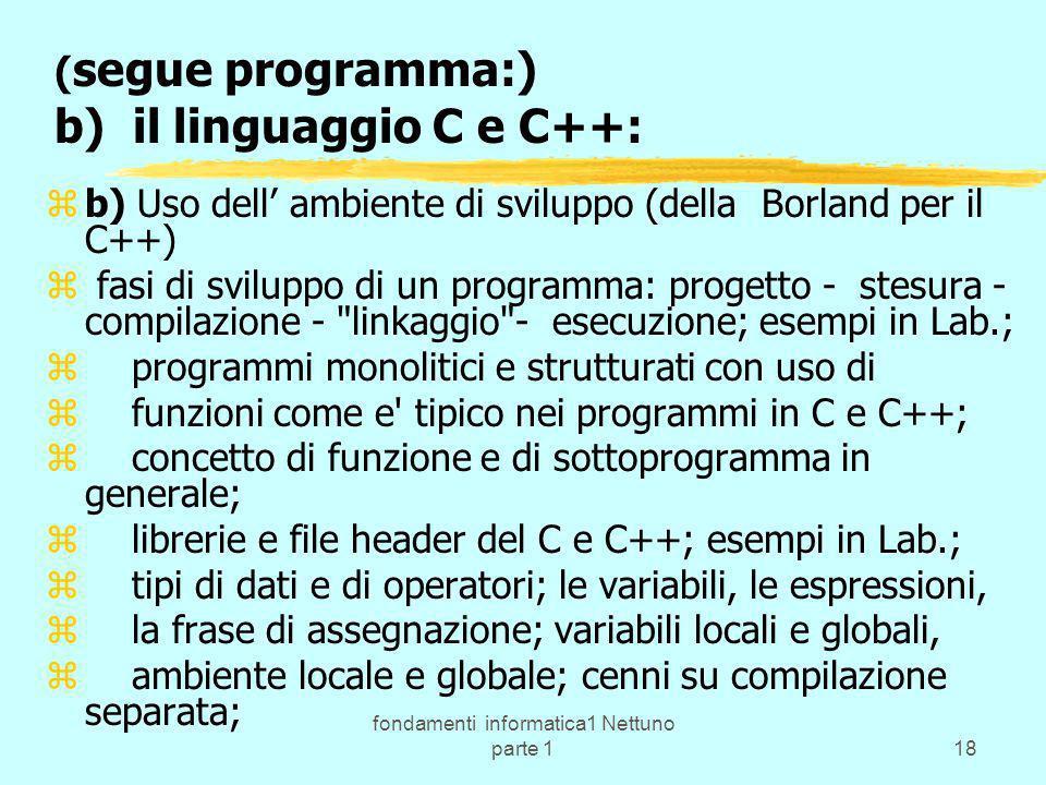 fondamenti informatica1 Nettuno parte 118 ( segue programma:) b) il linguaggio C e C++: zb) Uso dell ambiente di sviluppo (della Borland per il C++) z