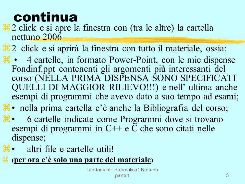 fondamenti informatica1 Nettuno parte 134 Interpretare sequenze di bit: pacchetti & byte zBase 10: utilizzabili 10 simboli; z 2: 2 z 8: 8 z 16: 16 ......