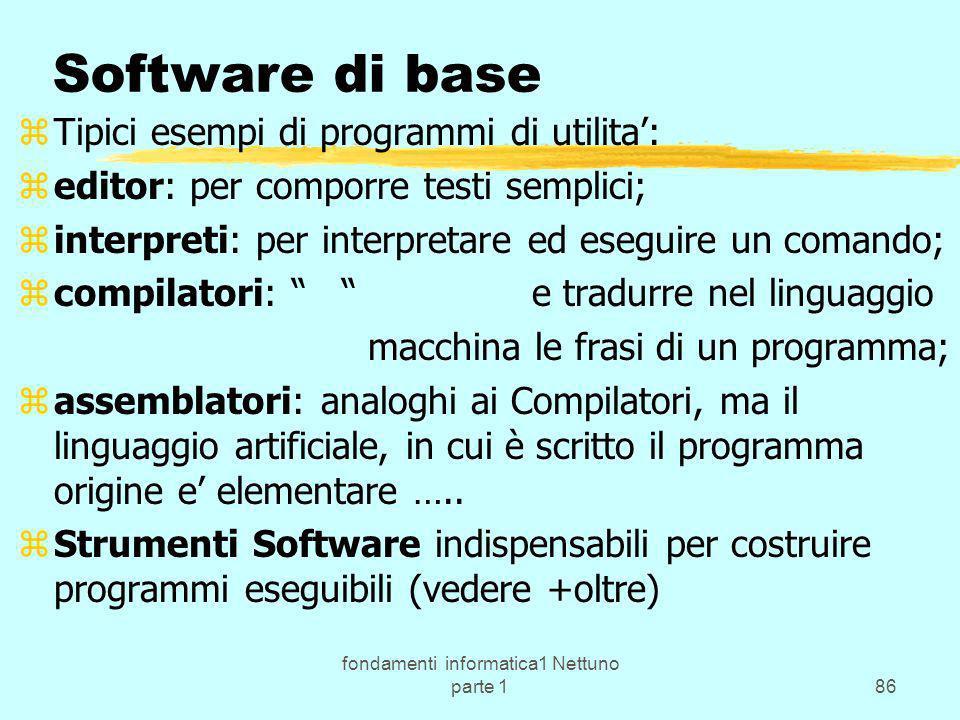 fondamenti informatica1 Nettuno parte 186 Software di base zTipici esempi di programmi di utilita: zeditor: per comporre testi semplici; zinterpreti: