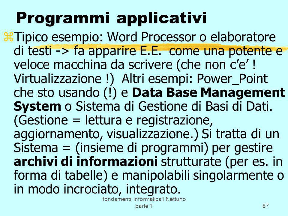 fondamenti informatica1 Nettuno parte 187 Programmi applicativi zTipico esempio: Word Processor o elaboratore di testi -> fa apparire E.E. come una po