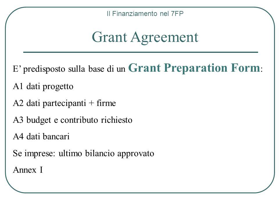 Il Finanziamento nel 7FP Grant Agreement E predisposto sulla base di un Grant Preparation Form : A1 dati progetto A2 dati partecipanti + firme A3 budg