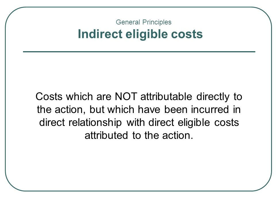 Costs which are NOT attributable directly to the action, but which have been incurred in direct relationship with direct eligible costs attributed to