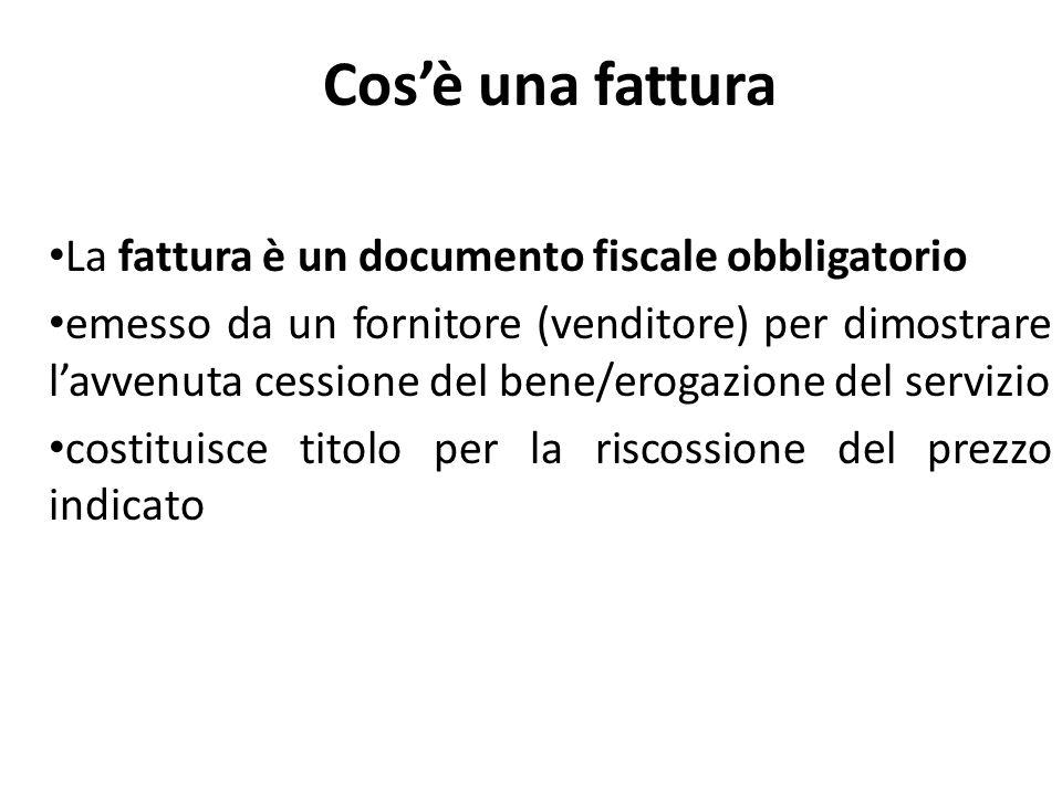 Cosè una fattura La fattura è un documento fiscale obbligatorio emesso da un fornitore (venditore) per dimostrare lavvenuta cessione del bene/erogazio