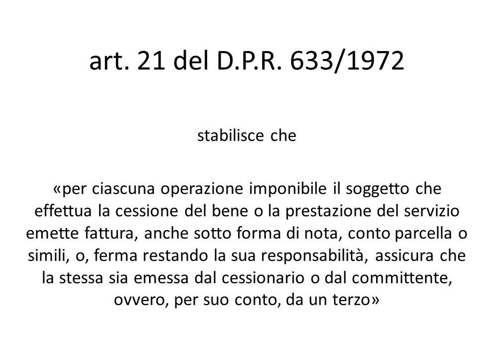 art. 21 del D.P.R. 633/1972 stabilisce che «per ciascuna operazione imponibile il soggetto che effettua la cessione del bene o la prestazione del serv