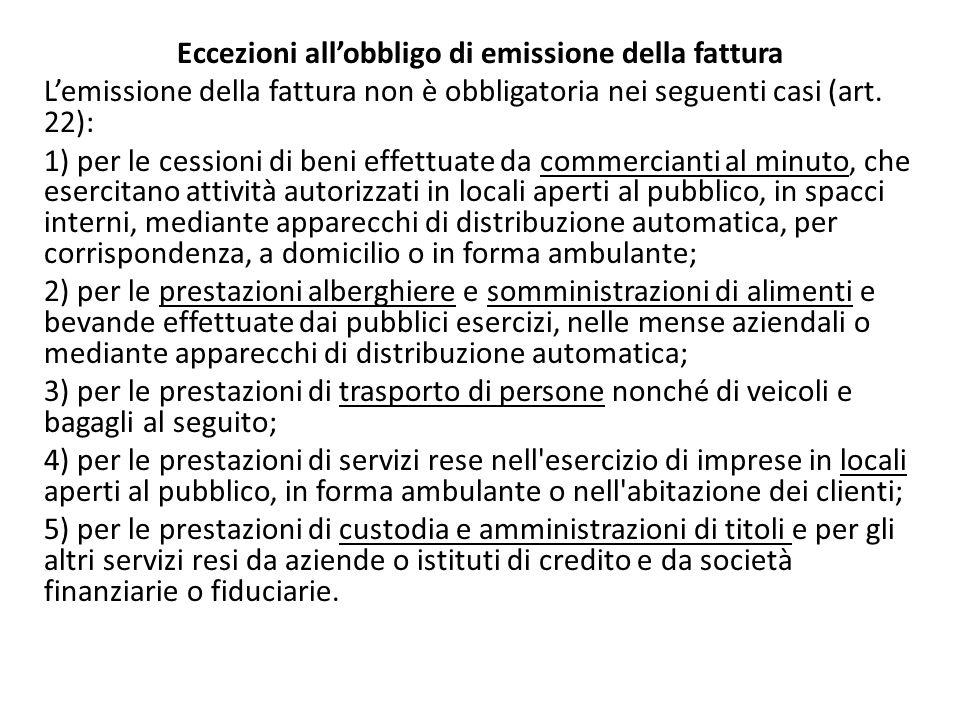 Eccezioni allobbligo di emissione della fattura Lemissione della fattura non è obbligatoria nei seguenti casi (art. 22): 1) per le cessioni di beni ef