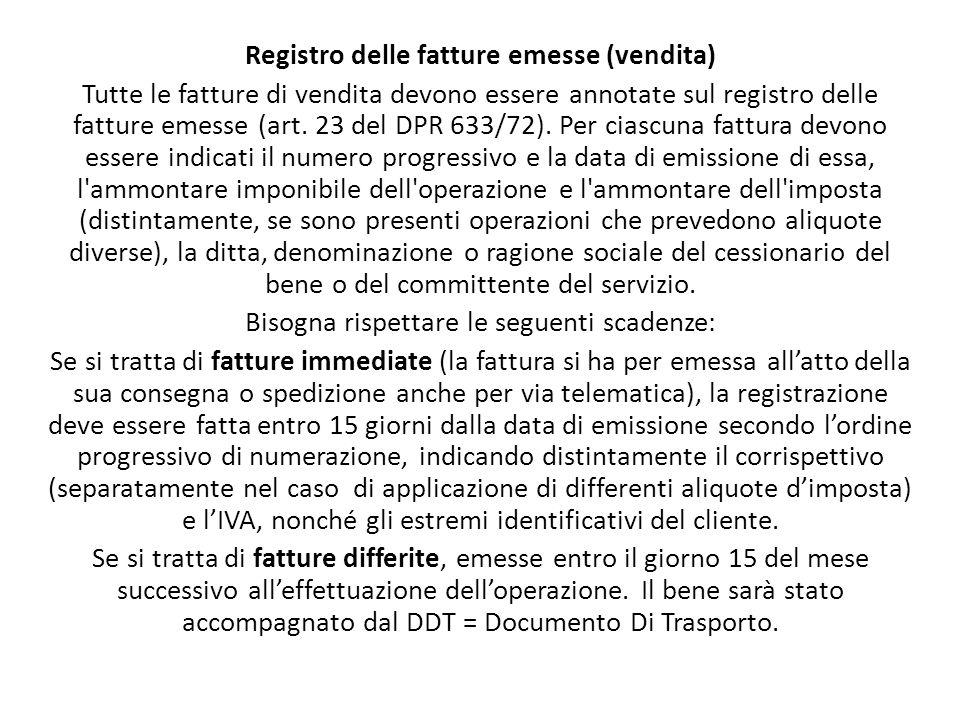 Registro delle fatture emesse (vendita) Tutte le fatture di vendita devono essere annotate sul registro delle fatture emesse (art. 23 del DPR 633/72).