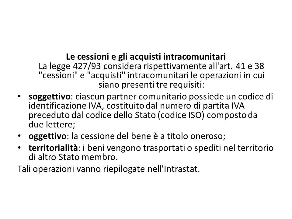 Le cessioni e gli acquisti intracomunitari La legge 427/93 considera rispettivamente all'art. 41 e 38