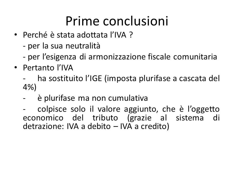 Prime conclusioni Perché è stata adottata lIVA ? - per la sua neutralità - per lesigenza di armonizzazione fiscale comunitaria Pertanto lIVA - ha sost