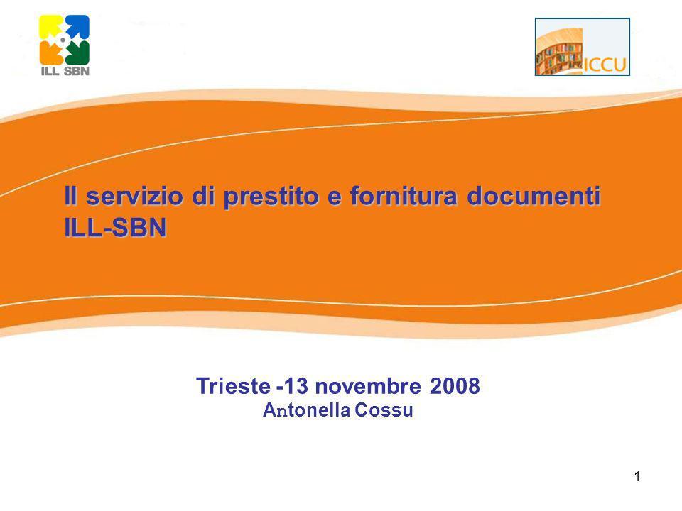 1 Il servizio di prestito e fornitura documenti ILL-SBN Trieste -13 novembre 2008 Antonella Cossu