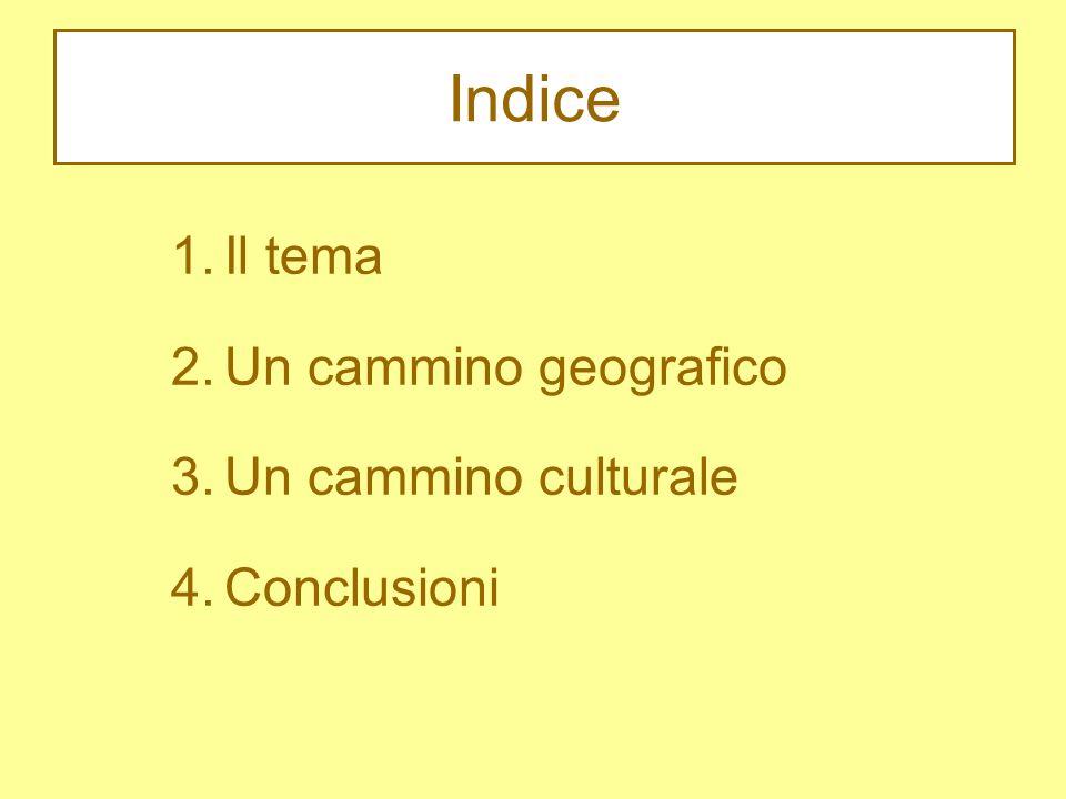 Indice 1.Il tema 2.Un cammino geografico 3.Un cammino culturale 4.Conclusioni