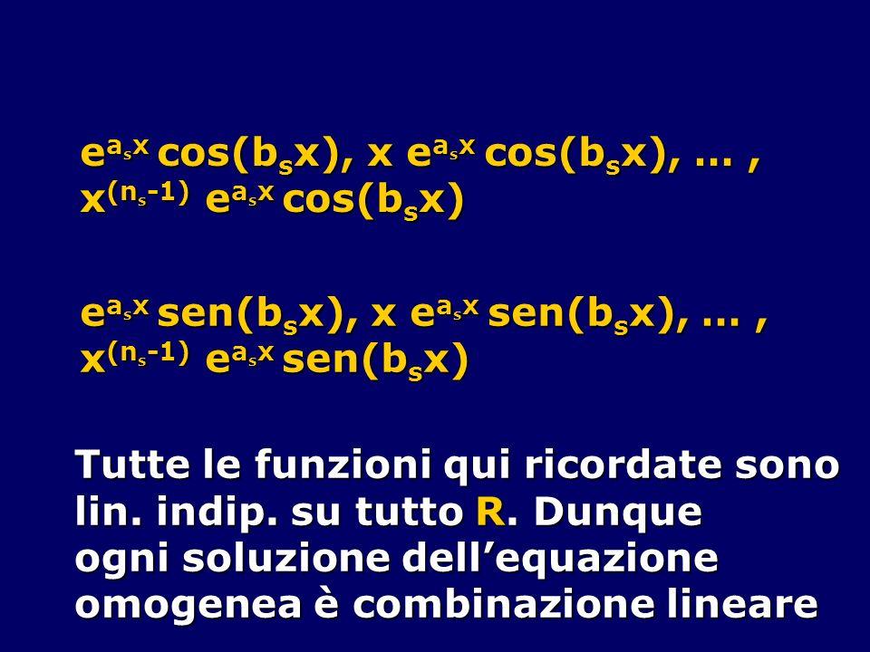 e a s x cos(b s x), x e a s x cos(b s x), …, x (n s -1) e a s x cos(b s x) e a s x sen(b s x), x e a s x sen(b s x), …, x (n s -1) e a s x sen(b s x)