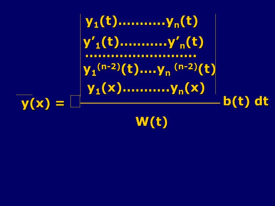y(x) = y(x) = y 1 (t)………..y n (t) …………………….. y 1 (n-2) (t)….y n (n-2) (t) y 1 (x)………..y n (x) W(t) b(t) dt