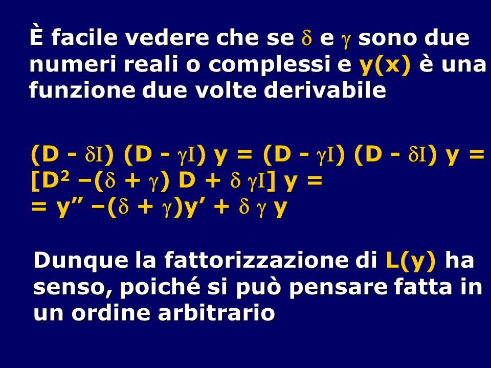 È facile vedere che se e sono due numeri reali o complessi e y(x) è una funzione due volte derivabile (D - ) (D - ) y = (D - ) (D - ) y = [D 2 –( + )