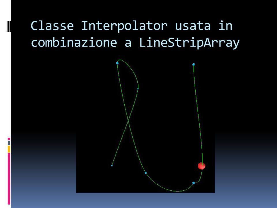 Classe Interpolator usata in combinazione a LineStripArray
