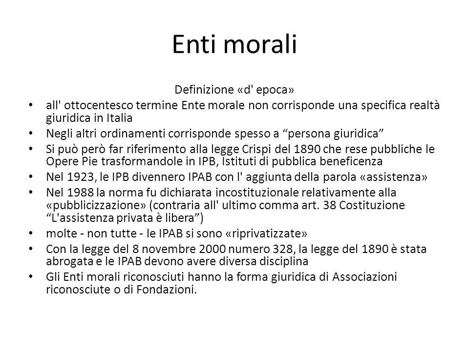 Enti morali Definizione «d' epoca» all' ottocentesco termine Ente morale non corrisponde una specifica realtà giuridica in Italia Negli altri ordiname
