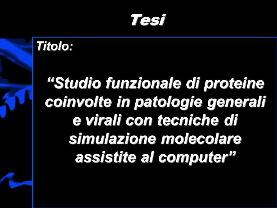 Tesi Titolo: Studio funzionale di proteine coinvolte in patologie generali e virali con tecniche di simulazione molecolare assistite al computer