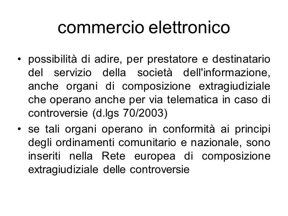 commercio elettronico possibilità di adire, per prestatore e destinatario del servizio della società dell'informazione, anche organi di composizione e