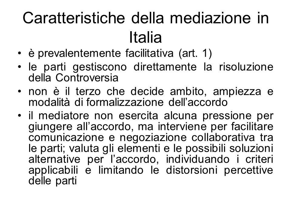 Caratteristiche della mediazione in Italia è prevalentemente facilitativa (art. 1) le parti gestiscono direttamente la risoluzione della Controversia