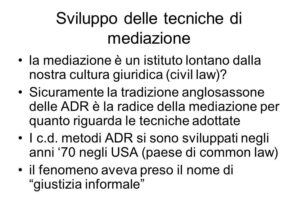 Sviluppo delle tecniche di mediazione la mediazione è un istituto lontano dalla nostra cultura giuridica (civil law)? Sicuramente la tradizione anglos