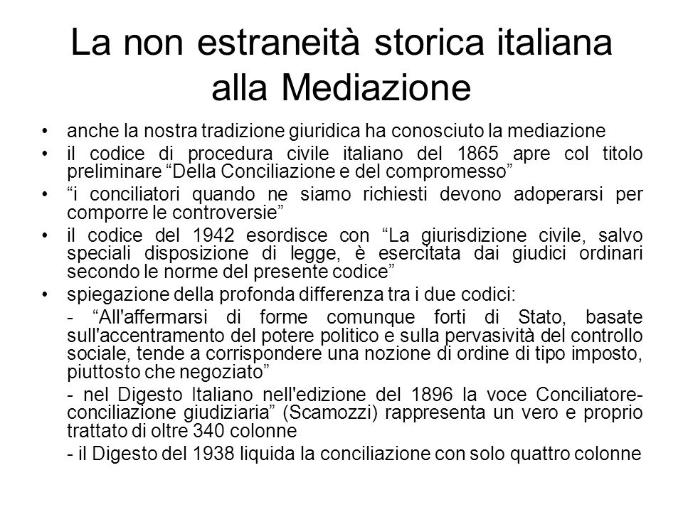 La non estraneità storica italiana alla Mediazione anche la nostra tradizione giuridica ha conosciuto la mediazione il codice di procedura civile ital