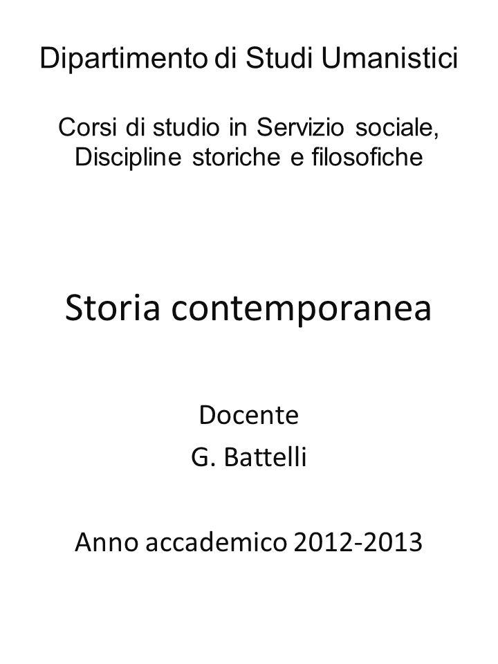 Dipartimento di Studi Umanistici Corsi di studio in Servizio sociale, Discipline storiche e filosofiche Storia contemporanea Docente G. Battelli Anno