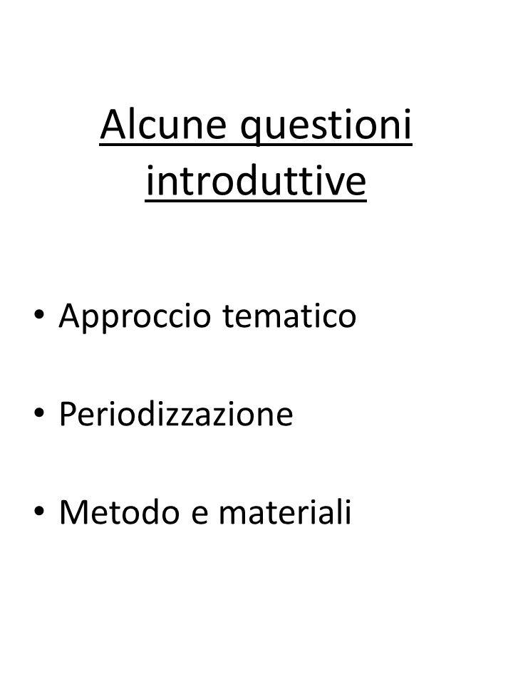 Alcune questioni introduttive Approccio tematico Periodizzazione Metodo e materiali