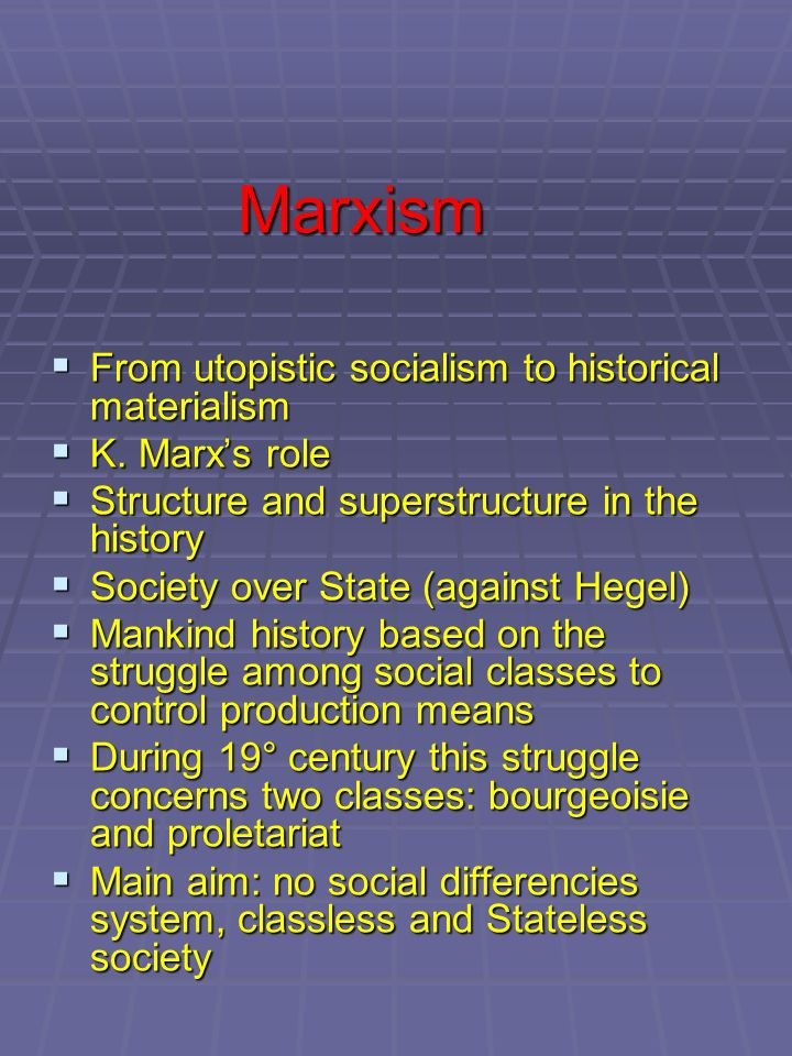 Marxism From utopistic socialism to historical materialism From utopistic socialism to historical materialism K. Marxs role K. Marxs role Structure an