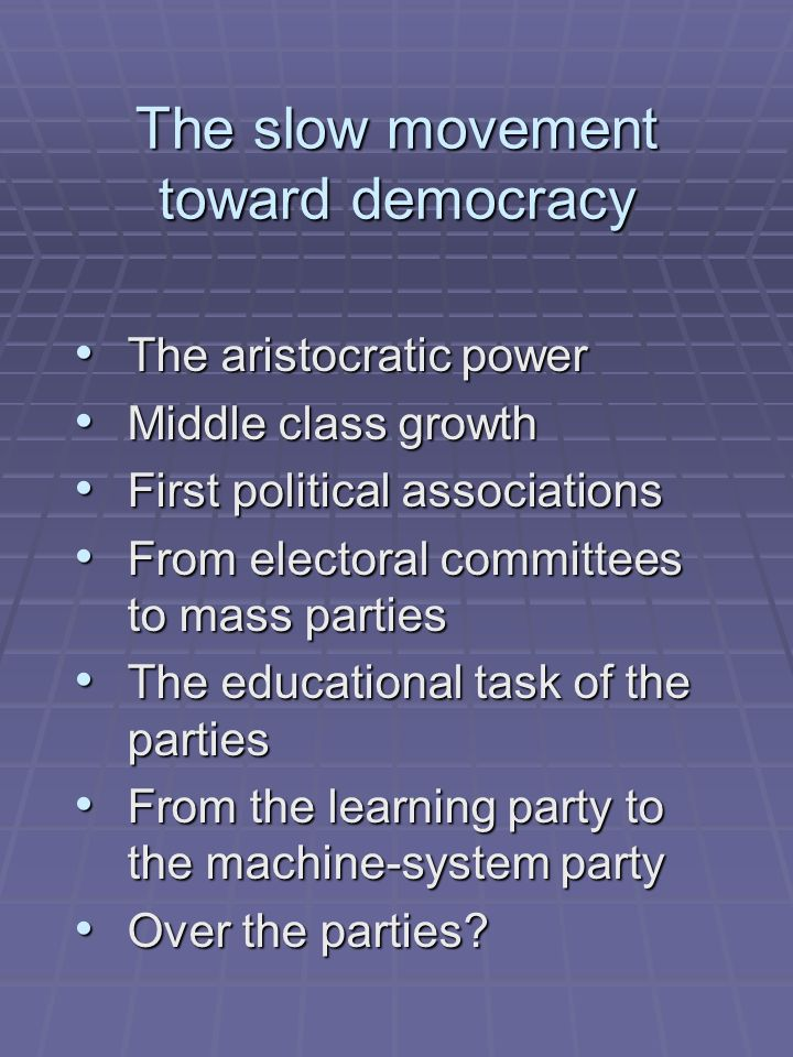 The slow movement toward democracy The aristocratic power The aristocratic power Middle class growth Middle class growth First political associations