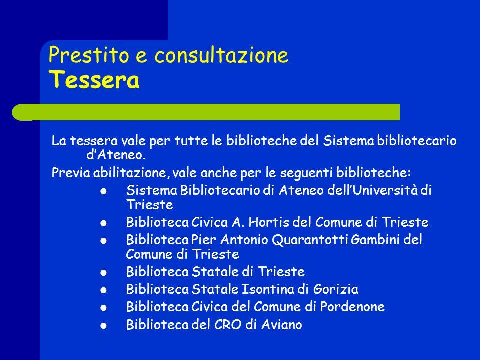Prestito e consultazione Tessera La tessera vale per tutte le biblioteche del Sistema bibliotecario dAteneo.