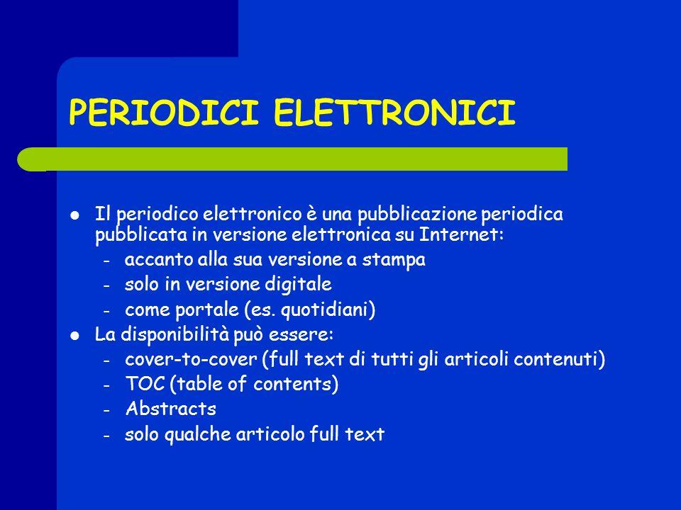 PERIODICI ELETTRONICI Il periodico elettronico è una pubblicazione periodica pubblicata in versione elettronica su Internet: – accanto alla sua versione a stampa – solo in versione digitale – come portale (es.