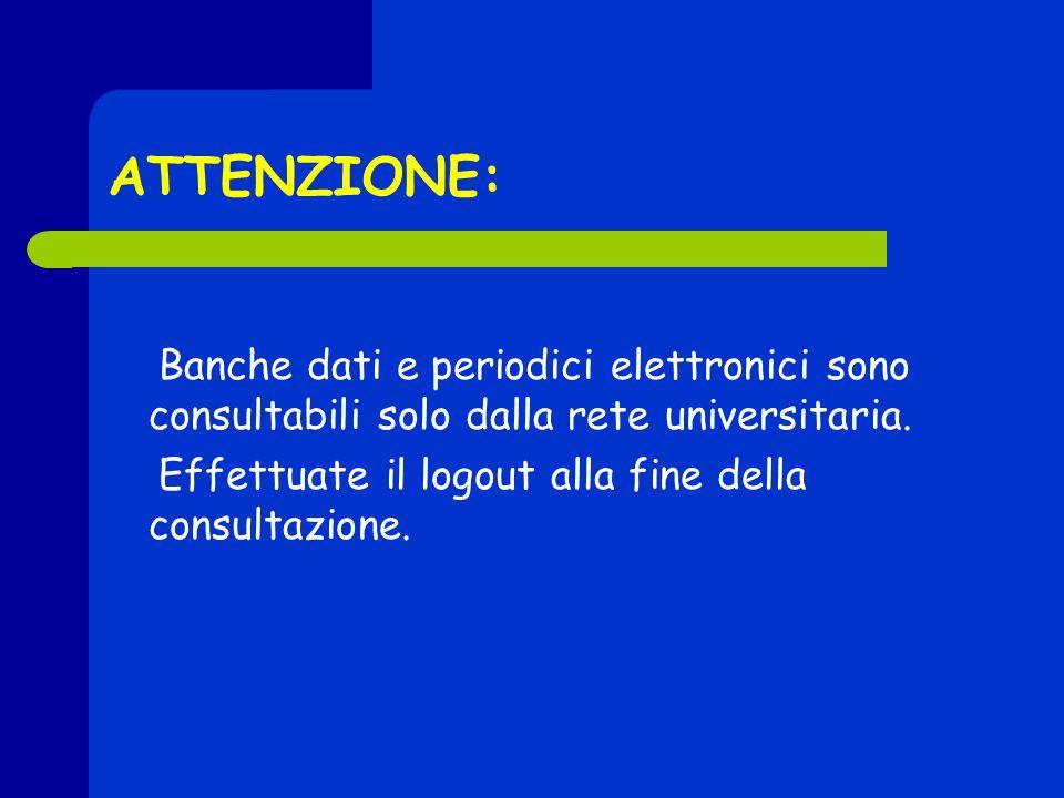 ATTENZIONE: Banche dati e periodici elettronici sono consultabili solo dalla rete universitaria.