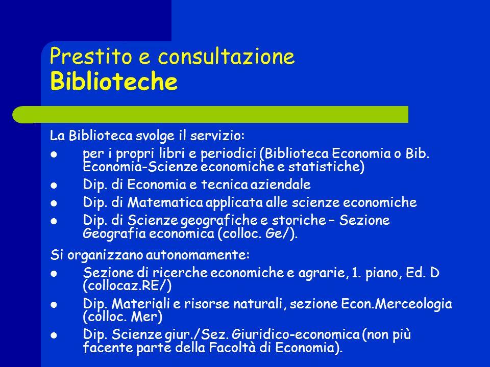Prestito e consultazione Biblioteche La Biblioteca svolge il servizio: per i propri libri e periodici (Biblioteca Economia o Bib.