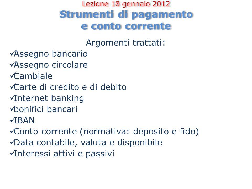 Lezione 18 gennaio 2012 Strumenti di pagamento e conto corrente Argomenti trattati: Assegno bancario Assegno circolare Cambiale Carte di credito e di