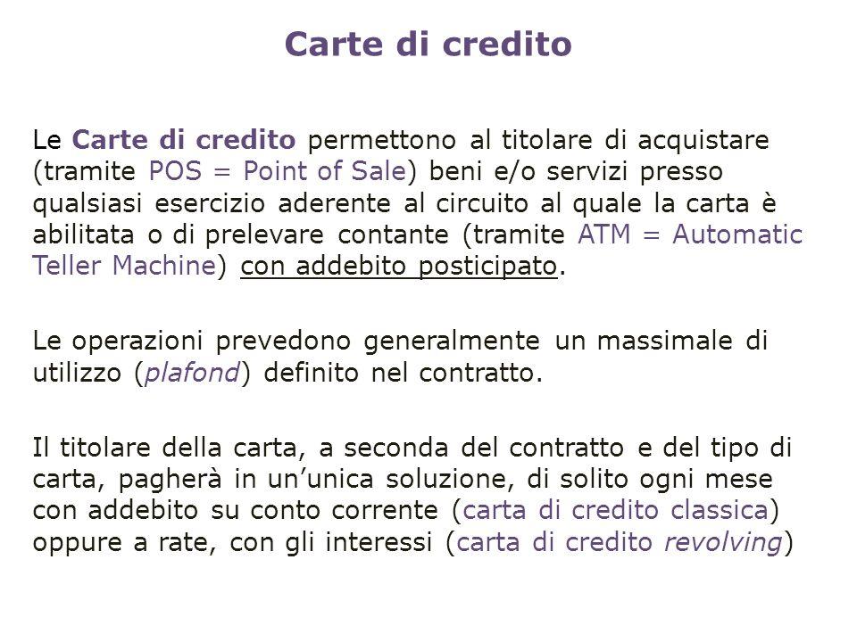 Carte di credito Le Carte di credito permettono al titolare di acquistare (tramite POS = Point of Sale) beni e/o servizi presso qualsiasi esercizio ad