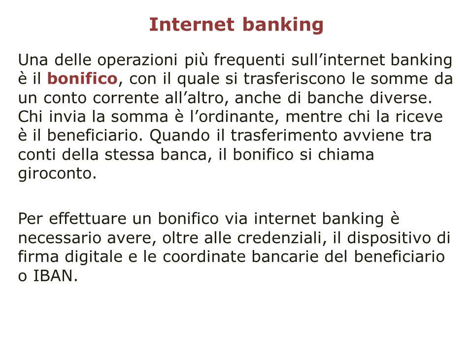 Internet banking Una delle operazioni più frequenti sullinternet banking è il bonifico, con il quale si trasferiscono le somme da un conto corrente al