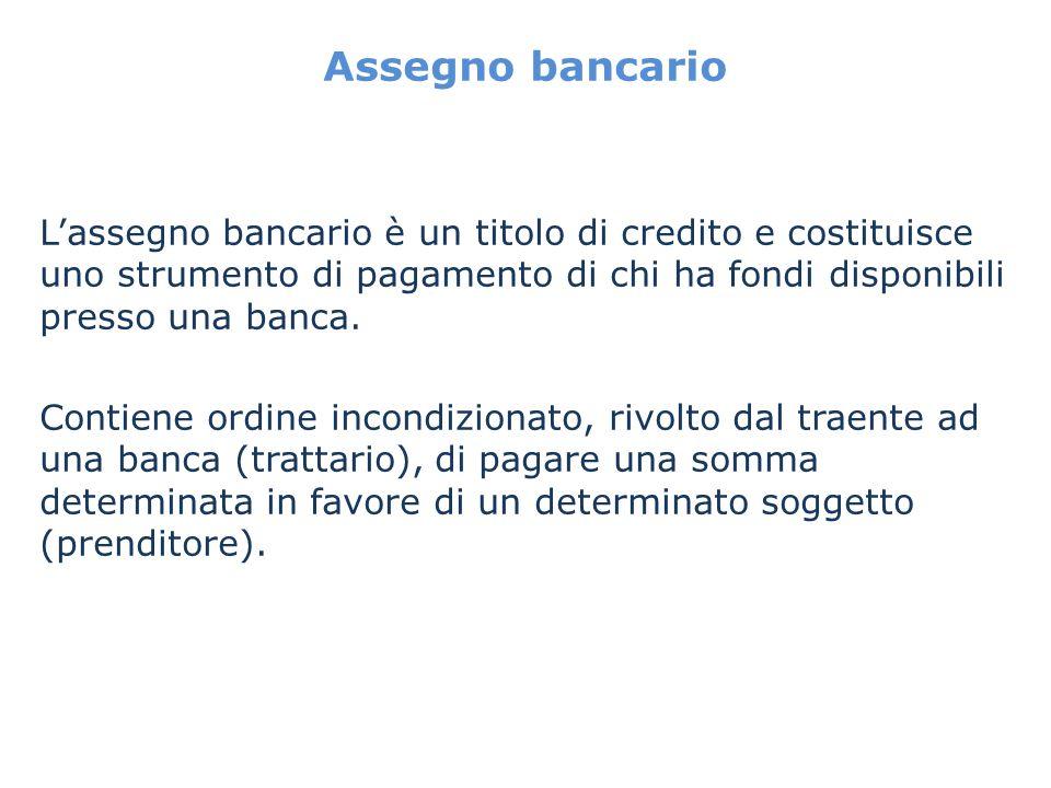 Assegno bancario Lassegno bancario è un titolo di credito e costituisce uno strumento di pagamento di chi ha fondi disponibili presso una banca. Conti