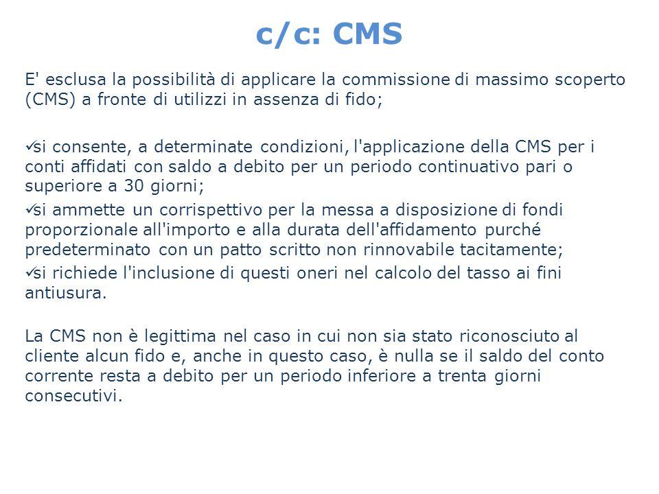 c/c: CMS E' esclusa la possibilità di applicare la commissione di massimo scoperto (CMS) a fronte di utilizzi in assenza di fido; si consente, a deter