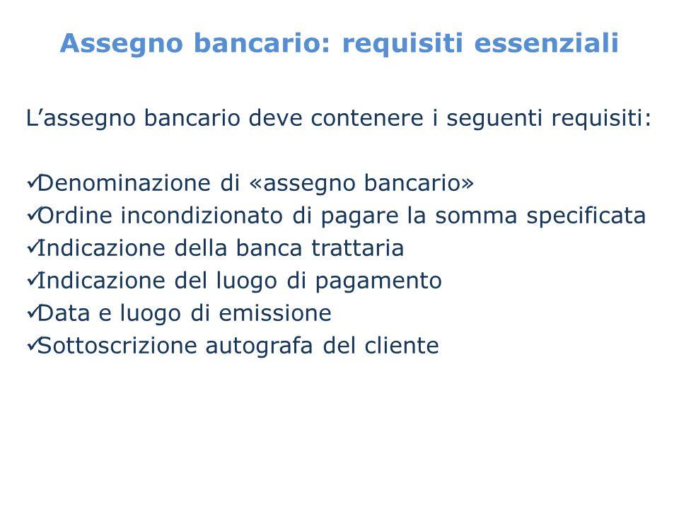 Assegno bancario: requisiti essenziali Lassegno bancario deve contenere i seguenti requisiti: Denominazione di «assegno bancario» Ordine incondizionat