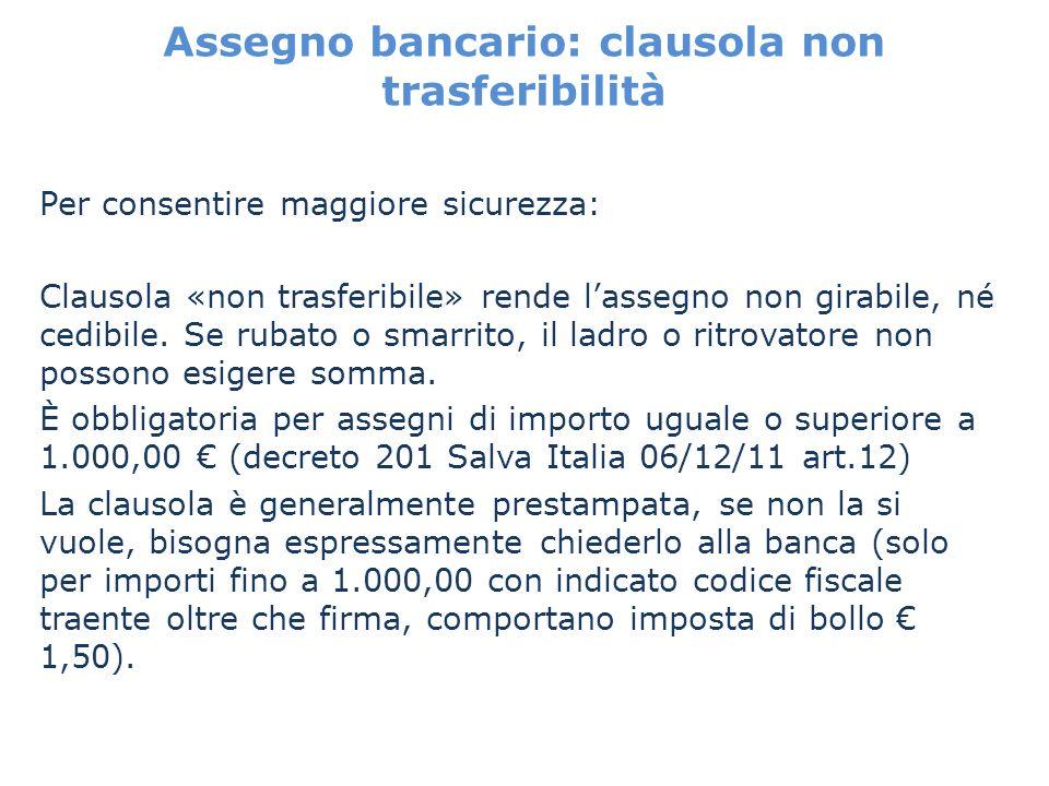Assegno bancario: clausola non trasferibilità Per consentire maggiore sicurezza: Clausola «non trasferibile» rende lassegno non girabile, né cedibile.