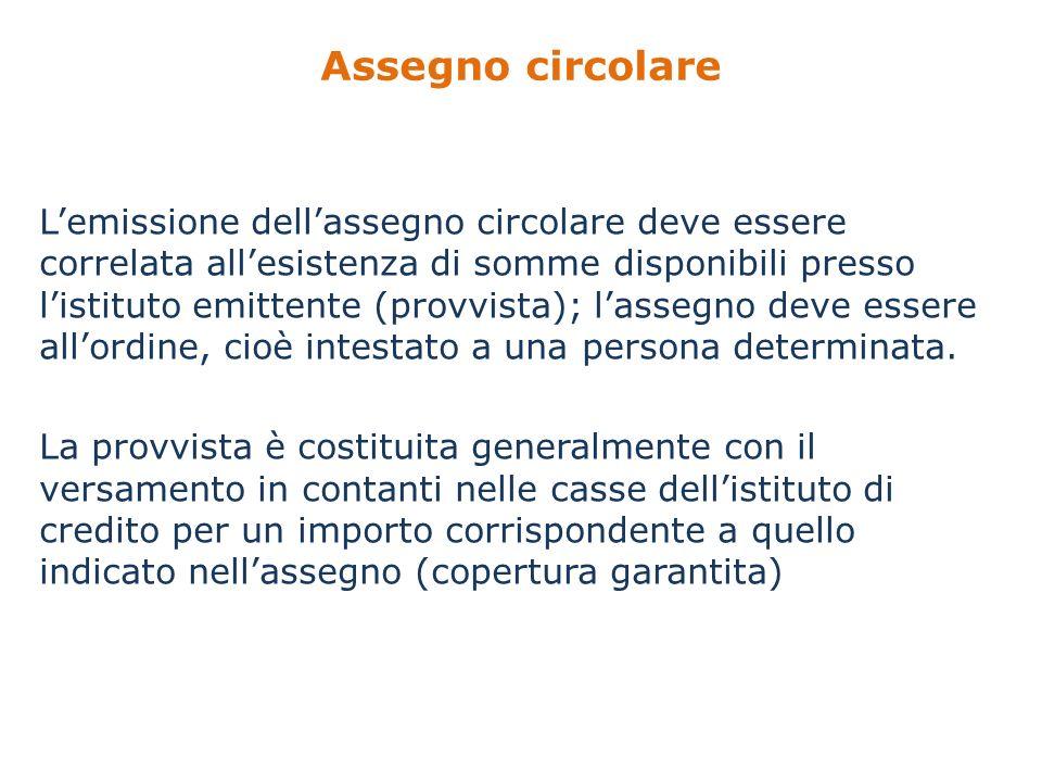 Assegno circolare Lemissione dellassegno circolare deve essere correlata allesistenza di somme disponibili presso listituto emittente (provvista); las