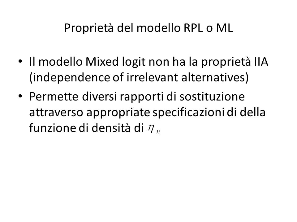Proprietà del modello RPL o ML Il modello Mixed logit non ha la proprietà IIA (independence of irrelevant alternatives) Permette diversi rapporti di s
