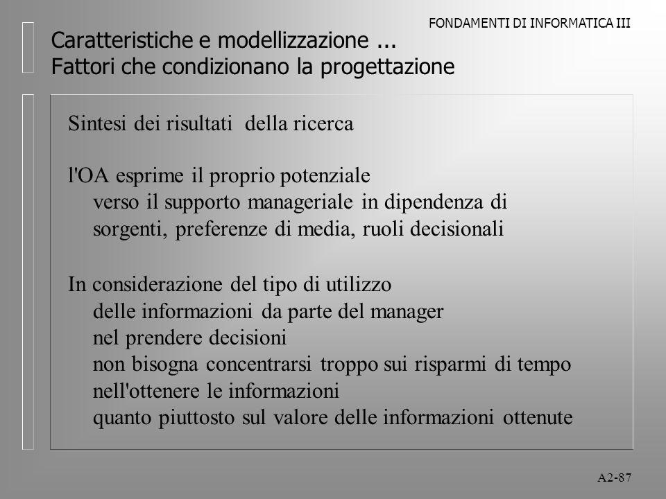 FONDAMENTI DI INFORMATICA III A2-87 Caratteristiche e modellizzazione... Fattori che condizionano la progettazione Sintesi dei risultati della ricerca